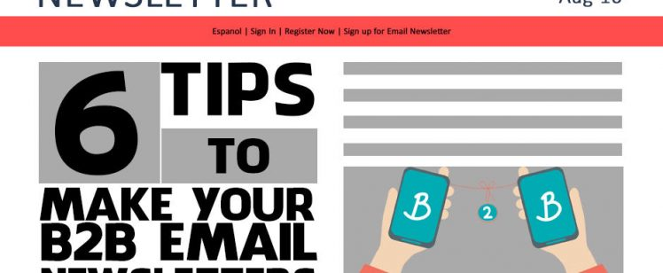 Top 6 Ways to Make Your B2B Email Newsletters Worthy of Attention