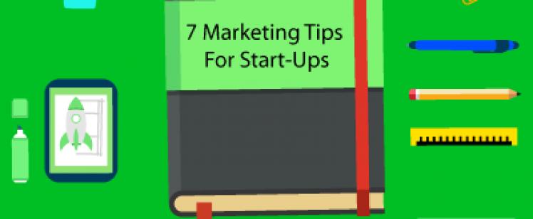 7 Marketing Tips For Start-Ups: Part-1
