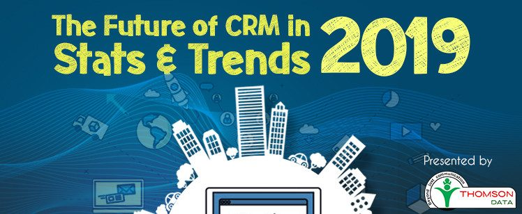 The Future of CRM in 2019: Stats & Trends [Infographic]