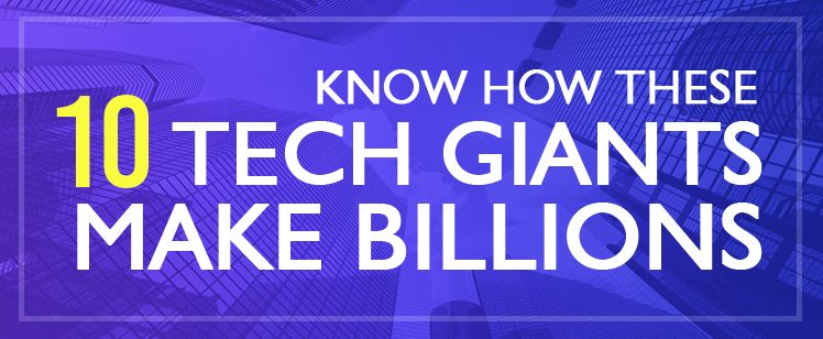 Know How These 10 Tech Giants Make Money [Infographic]