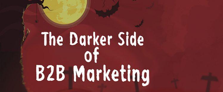 The Darker Side of B2B Marketing [Halloween – Infographic]